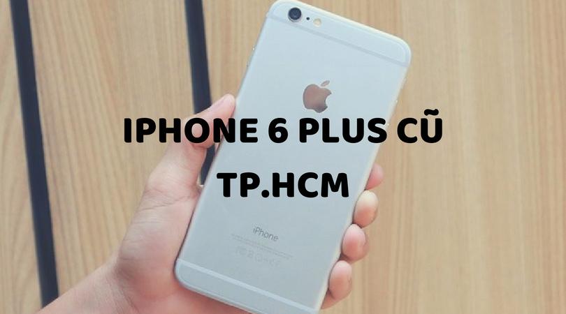 [Cách Kiểm Tra Iphone 6 Plus Cũ] Iphone Cũ Giá Rẻ Uy Tín Tại TP.HCM 2018
