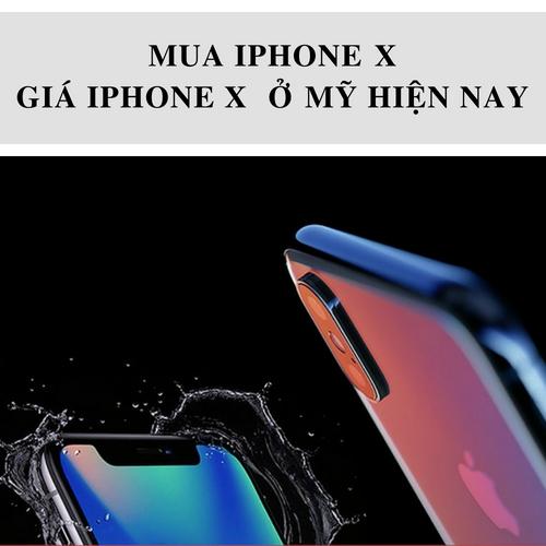 GIÁ IPHONE X TẠI MỸ   MUA IPHONE X NGƯỜI VIỆT MẤT 6 THÁNG LƯƠNG